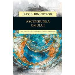 Ascensiunea omului - Jacob Bronowski, editura Humanitas
