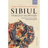 Sibiul veacului al XVI-lea - Maria Pakucs-Willcocks, editura Humanitas