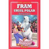 Fram, ursul polar - Cezar Petrescu, editura Eduard