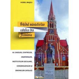 Ghidul Manastirilor Catolice Din Romania - Viorel Irascu, editura Rovimed