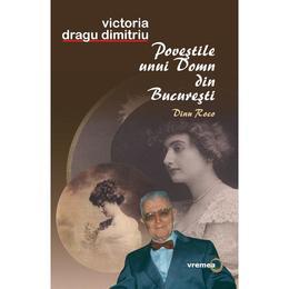 Povestile unui domn din Bucuresti - Victoria Dragu Dimitriu, editura Vremea