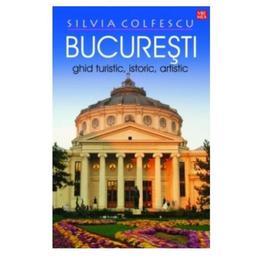 Bucuresti - Ghid turistic, istoric, artistic - Silvia Colfescu, editura Vremea