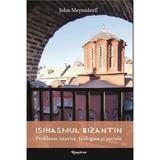 Isihasmul bizantin - John Meyendorff, editura Renasterea