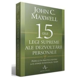 Cele 15 legi supreme ale dezvoltarii personale - John C. Maxwell, editura Amaltea