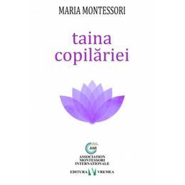 Taina copilariei - Maria Montessori, editura Vremea
