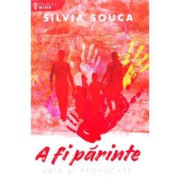 A fi parinte. Arta si provocare - Silvia Souca, editura Libris Editorial