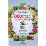 800 de retete secrete pentru sanatate - Thierry Robert, editura Livingstone