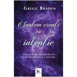 Suntem creati cu intentie - Gregg Braden, editura For You