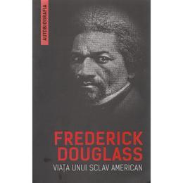 Viata unui sclav american (autobiografia) - Frederick Douglass, editura Herald