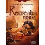 Recreatia mare - Mircea Santimbreanu, editura Gramar