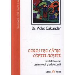 Ferestre catre copiii nostri - Violet Oaklander, editura Herald