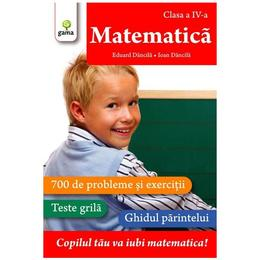 Matematica - clasa a 4-a - Matematica - Eduard Dancila, Ioan Dancila, editura Gama