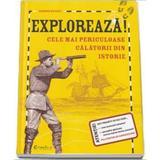 Exploreaza! Cele Mai Periculoase Calatorii Din Istorie - Deborah Kespert, editura Didactica Publishing House