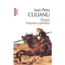 Pacatul impotriva spiritului - Ioan Petru Culianu, editura Polirom