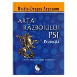 Arta Razboiului Psi - Protectia - OvidiU-Dragos Argesanu, editura Dao Psi