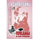 Fefeleaga si alte povestiri - I. Agarbiceanu, editura Andreas