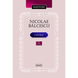 Opere. Volumul I. Nicolae Balcescu editura Stiinta