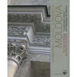 Patrimoniul cultural al Republicii Moldova editura Arc