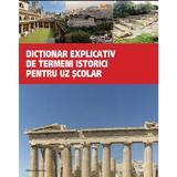 Dictionar Explicativ De Termeni Istorici Pentru Uz Scolar, editura Nomina