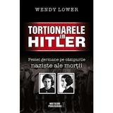 Tortionarele lui Hitler - Wendy Lower, editura Meteor Press