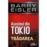 Asasinul Din Tokio: Tradarea - Barry Eisler
