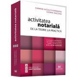 Activitatea notariala. De la teorie la practica - Carmen-Nicoleta Barbieru, Codrin Macovei