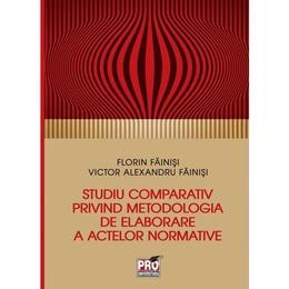 Studiu comparativ privind metodologia de elaborare a activelor normative - Florin Fainisi, editura Pro Universitaria