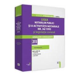 Legea notarilor publici si a activitatii notariale Nr.36 din 1995 si legislatie conexa Ed.2018, editura Universul Juridic