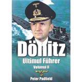 Donitz, Ultimul Fuhrer vol.2 - Peter Padfield, editura Miidecarti