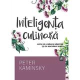 Inteligenta culinara - Peter Kaminsky, editura Curtea Veche