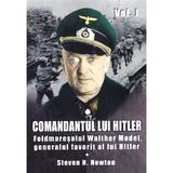 Comandantul Lui Hitler Vol.1 - Steven H. Newton, editura Miidecarti