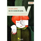 Nu ti-e scris in gene - Oliver James, editura Vellant