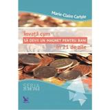 Invata cum sa devii un magnet pentru bani in 21 de zile - Marie-Claire Carlyle, editura For You