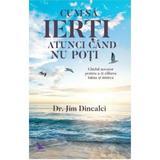 Cum sa ierti atunci cand nu poti - Dr. Jim Dincalci, editura For You
