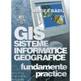 Gis sisteme informatice geografice - Fundamente Practice - Mircea Badut, editura Albastra
