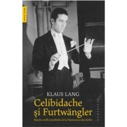 Celibidache si Furtwangler - Klaus Lang, editura Humanitas