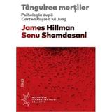 Tanguirea Mortilor - James Hillman, Sonu Shamdasani