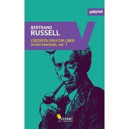 Credinta unui om liber. Scrieri esentiale Vol.1 - Bertrand Russell, editura Vellant