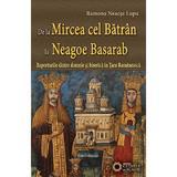 De La Mircea Cel Batran La Neagoe Basarab - Ramona Neacsa Lupu, editura Cetatea De Scaun