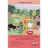 Scrieri pentru copii, de la bunica Vol.10: Vulpea furacioasa - Victoria Furcoiu, editura Arco Iris