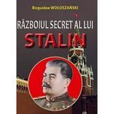 Razboiul Secret Al Lui Stalin - Boguslaw Woloszanski, editura Orizonturi