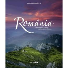 Romania Oameni, Locuri Si Istorii Ed.2 - Florin Andreescu