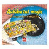 Autobuzul magic. Sa exploram simturile - Joanna Cole, Bruce Degen, editura Cartea Copiilor