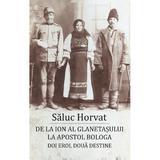 De la Ion al Glanetasului la Apostol Bologa - Saluc Horvat, editura Scoala Ardeleana