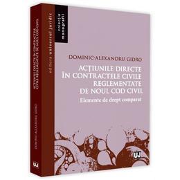 Actiunile directe in contractele civile reglementate de noul Cod civil - Dominic-Alexandru Gidro, editura Univers Enciclopedic