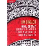 Nihil obstat: elemente pentru o teorie a natiunii si nationalismului - Dan Dungaciu, editura Libris Editorial