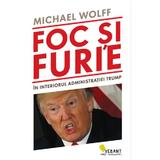 Foc si furie. In interiorul administratiei Trump - Michael Wolff, editura Vellant