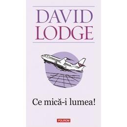Ce mica-i lumea Ed.2011 - David Lodge, editura Polirom