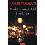 Asculta cum canta vantul. Pinball, 1973 - Haruki Murakami, editura Polirom