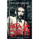 Viata la Curte - Eliza Ene-Corbeanu, editura Rao